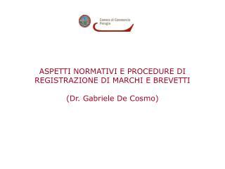 ASPETTI NORMATIVI E PROCEDURE DI REGISTRAZIONE DI MARCHI E BREVETTI (Dr. Gabriele De Cosmo)
