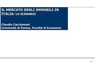 IL MERCATO DEGLI IMMOBILI IN ITALIA:  LO SCENARIO Claudio Cacciamani
