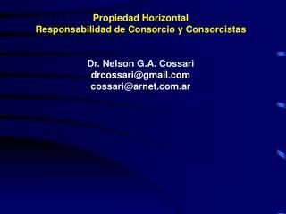 Propiedad Horizontal Responsabilidad de Consorcio y  Consorcistas Dr. Nelson G.A. Cossari