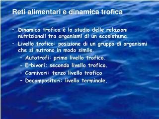 Dinamica trofica è lo studio delle relazioni nutrizionali tra organismi di un ecosistema.