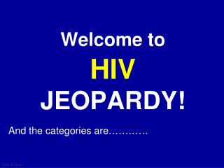 Welcome to HIV JEOPARDY!