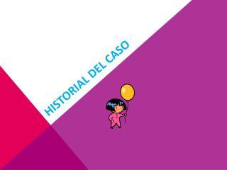HISTORIAL DEL CASO