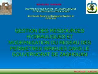 GESTION DES RESSOURCES HYDRAULIQUES ET MODERNISATION DU RESEAU DES PERIMETRES IRRIGUES DANS LE GOUVERNORAT DE ZAGHOUAN