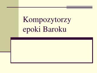 Kompozytorzy epoki Baroku