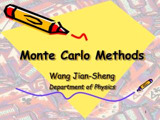 Monte Carlo Methods Wang Jian-Sheng Department of Physics