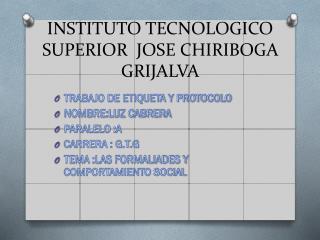 INSTITUTO TECNOLOGICO SUPERIOR  JOSE CHIRIBOGA GRIJALVA