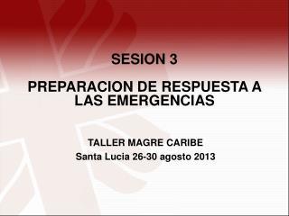 SESION 3 PREPARACION DE RESPUESTA A LAS EMERGENCIAS