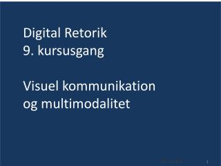 Digital Retorik 9. kursusgang Visuel kommunikation  og multimodalitet