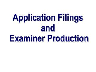 Application Filings and  Examiner Production