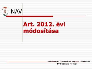 Art. 2012.  vi m dos t sa     K sz tette: Zs lyomin  Fekete Zsuzsanna Dr.Bobonka Korn l