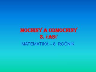 MOCNINY A ODMOCNINY 3. časť