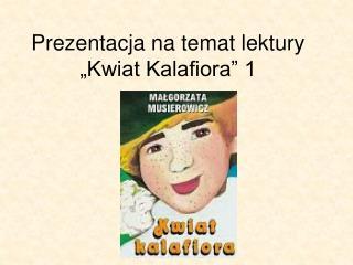 "Prezentacja na temat lektury ""Kwiat Kalafiora"" 1"