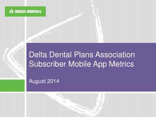 Delta Dental Plans Association Subscriber Mobile App Metrics August 2014