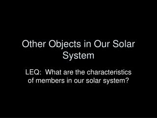 Other Objects in Our Solar System