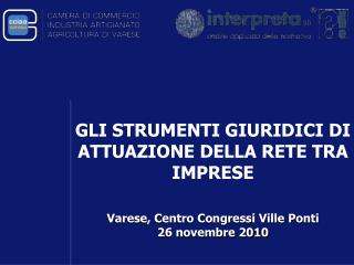 GLI STRUMENTI GIURIDICI DI ATTUAZIONE DELLA RETE TRA IMPRESE Varese, Centro Congressi Ville Ponti