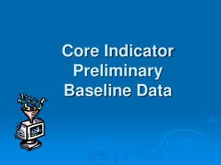 Core Indicator              Preliminary Baseline Data