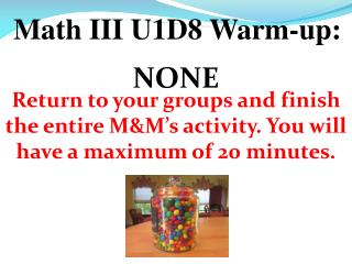Math III U1D8 Warm-up: NONE