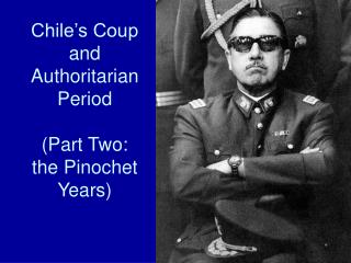 Chile's Coup and Authoritarian Period  (Part Two: the Pinochet Years)