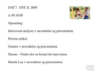 DAT 7.  ENT. E. 2009 d. 09.10.09 Opsamling Interessent analyser + anvendelse og præsentation.
