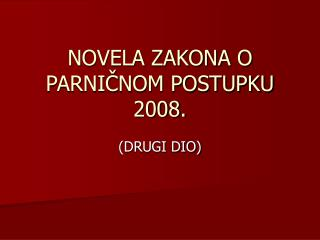 NOVELA ZAKONA O PARNI?NOM POSTUPKU 2008.