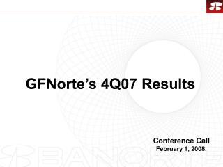 GFNorte�s 4Q07 Results