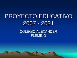 PROYECTO EDUCATIVO 2007 - 2021