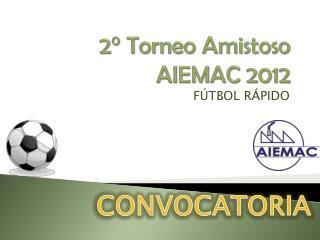 2° Torneo Amistoso AIEMAC 2012