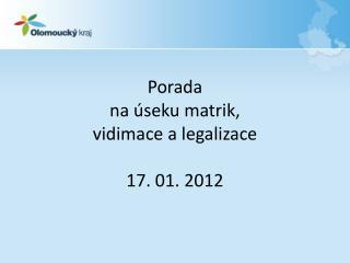 Porada na úseku matrik,  vidimace a legalizace 17. 01. 2012