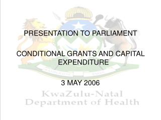 PRESENTATION TO PARLIAMENT CONDITIONAL GRANTS AND CAPITAL EXPENDITURE 3 MAY 2006