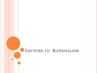 Lecture 11:   Rationalism