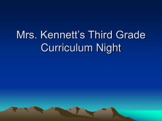 Mrs. Kennett's Third Grade Curriculum Night