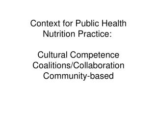 Context for Public Health Nutrition Practice:    Cultural Competence Coalitions