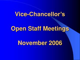 Vice-Chancellor's Open Staff Meetings November 2006
