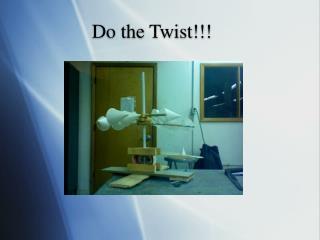 Do the Twist!!!
