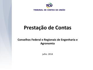 Prestação de Contas Conselhos Federal e Regionais de Engenharia e Agronomia julho  2014