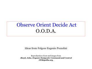 Observe Orient Decide Act  O.O.D.A.