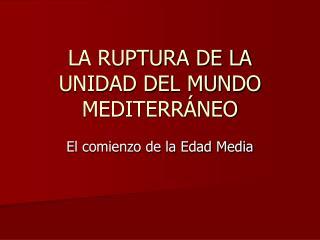 LA RUPTURA DE LA UNIDAD DEL MUNDO MEDITERRÁNEO