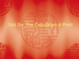 Unit Six  The Calculation of Profit