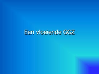 Een vloeiende GGZ