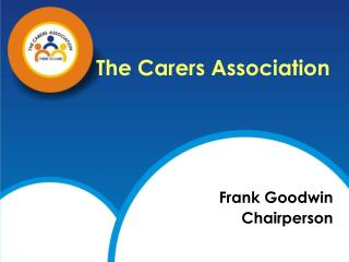 The Carers Association Frank Goodwin Chairperson