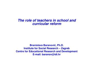 The role of teachers in school and curricular reform Branislava Baranović, Ph.D.