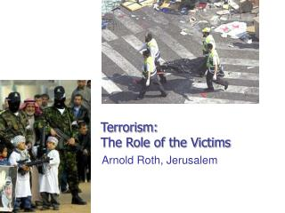 Terrorism:  The Role of the Victims