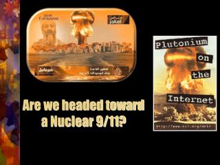 Are we headed toward a Nuclear 9/11?