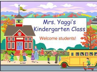 Mrs. Yaggi's               Kindergarten Class