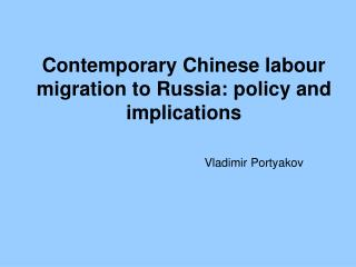 Contemporary Chinese labour migration to Russia: policy and implications