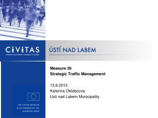 Measure  26 Strategic Traffic Management 13.6.2012 Katerina Oktabcova  Usti nad Labem Municipality