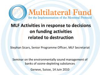 MLF Activities in response to decisions on funding activities  related to destruction