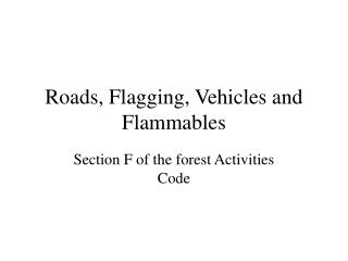 Roads, Flagging, Vehicles and Flammables