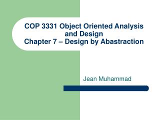 COP 3331 Object Oriented Analysis and Design Chapter 7 – Design by Abastraction
