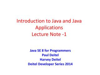 Introduction to  Java and  Java Applications  Lecture Note  -1